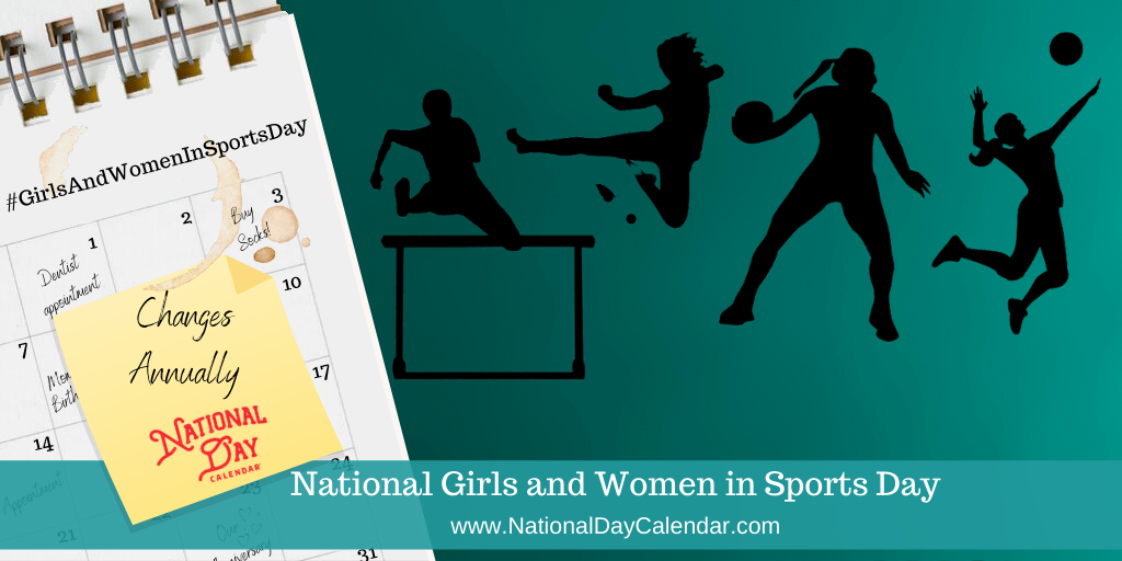 NATIONAL GIRLS AND WOMEN IN SPORTS DAY – Changes Annually