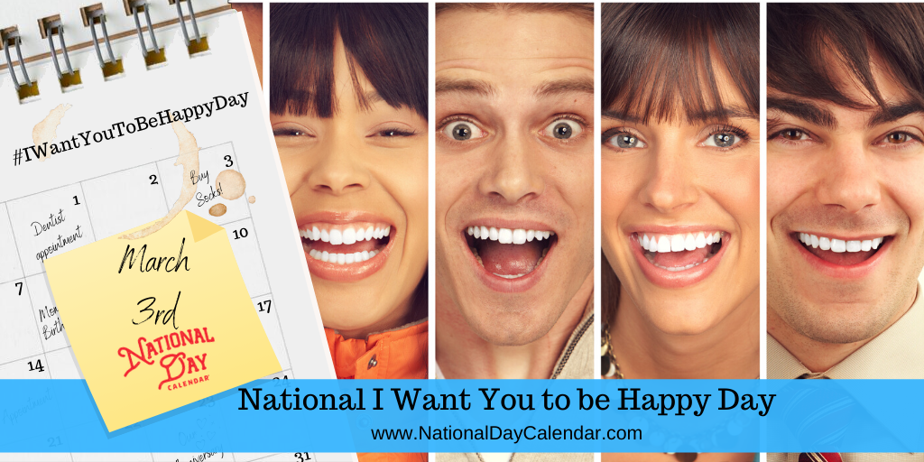 NATIONAL I WANT YOU TO BE HAPPY DAY – March 3