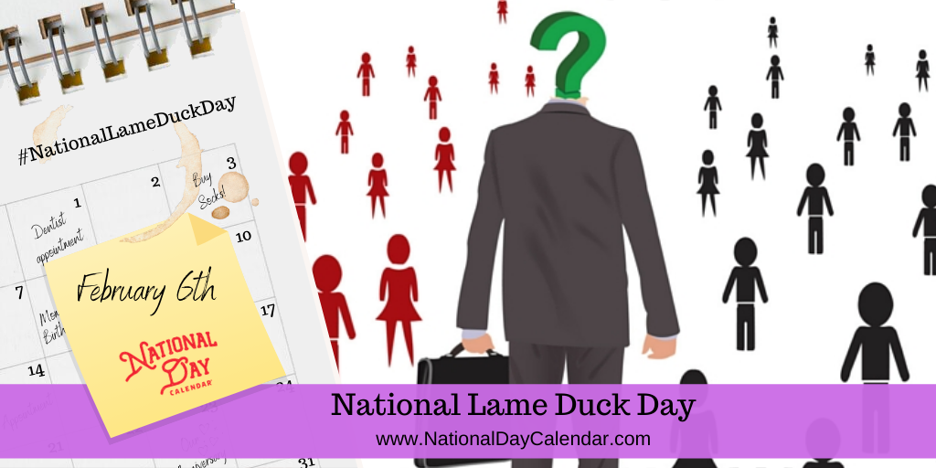 NATIONAL LAME DUCK DAY – February 6