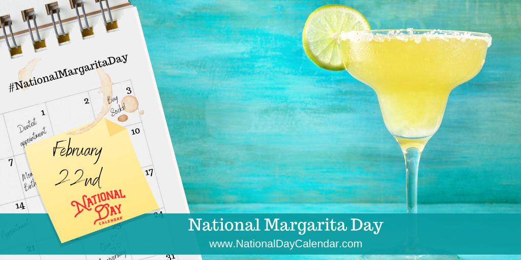 NATIONAL MARGARITA DAY – February 22