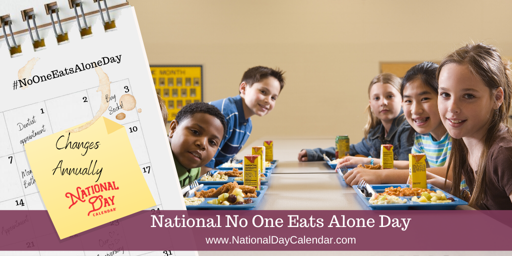 NATIONAL NO ONE EATS ALONE DAY – Changes Annually