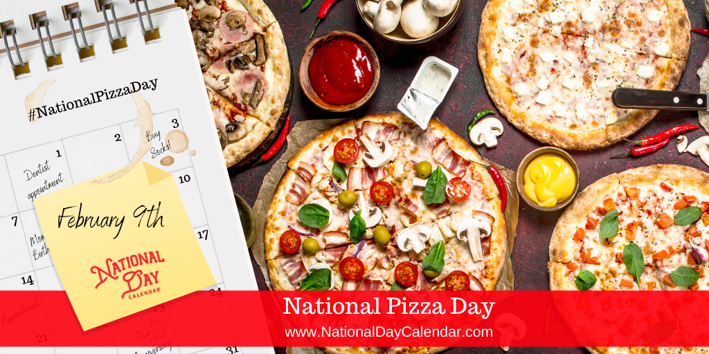 NATIONAL PIZZA DAY – February 9