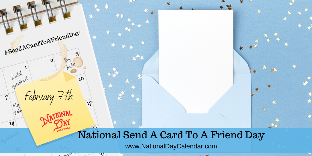 NATIONAL SEND A CARD TO A FRIEND DAY – February 7