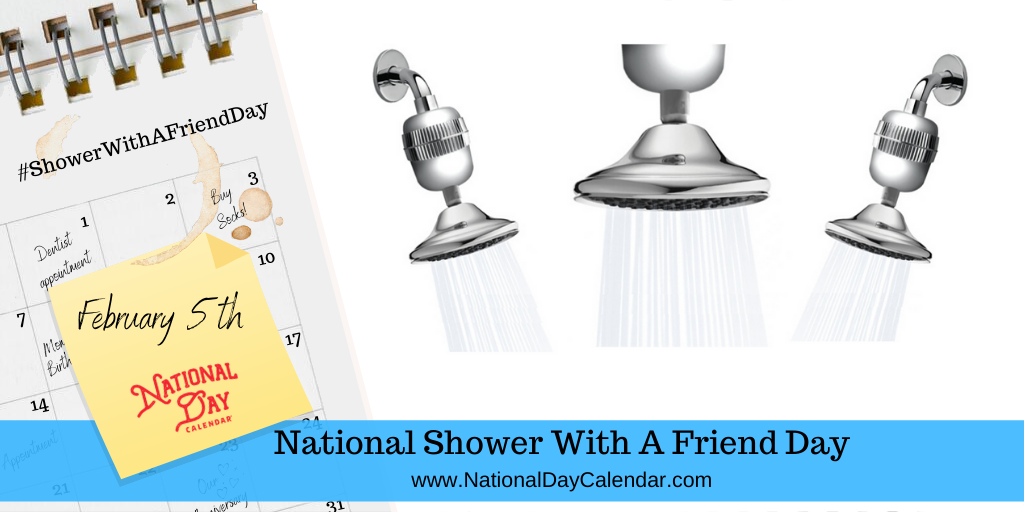 NATIONAL SHOWER WITH A FRIEND DAY – February 5