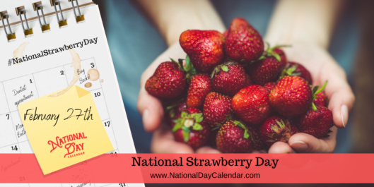 NATIONAL STRAWBERRY DAY – February 27