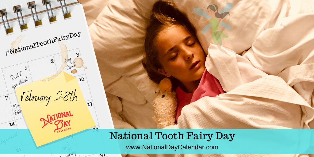NATIONAL TOOTH FAIRY DAY – February 28