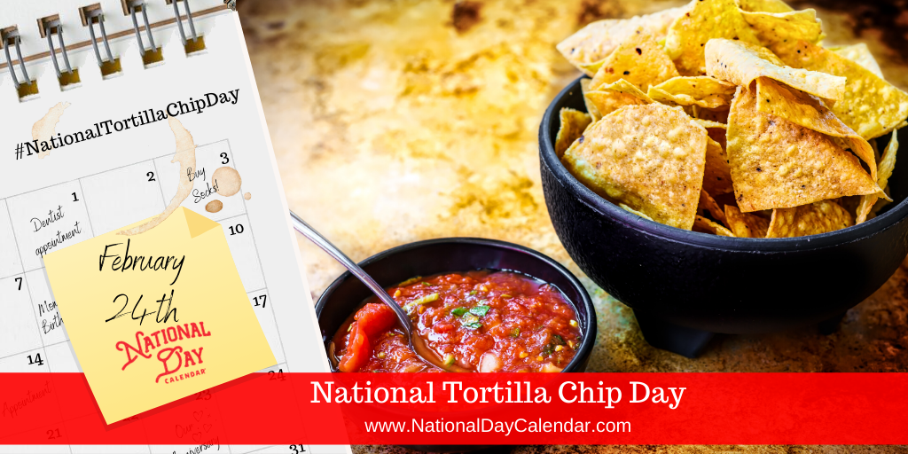 NATIONAL TORTILLA CHIP DAY – February 24