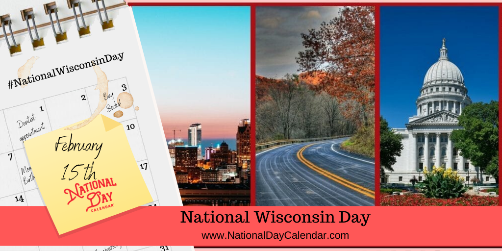 NATIONAL WISCONSIN DAY - February 15