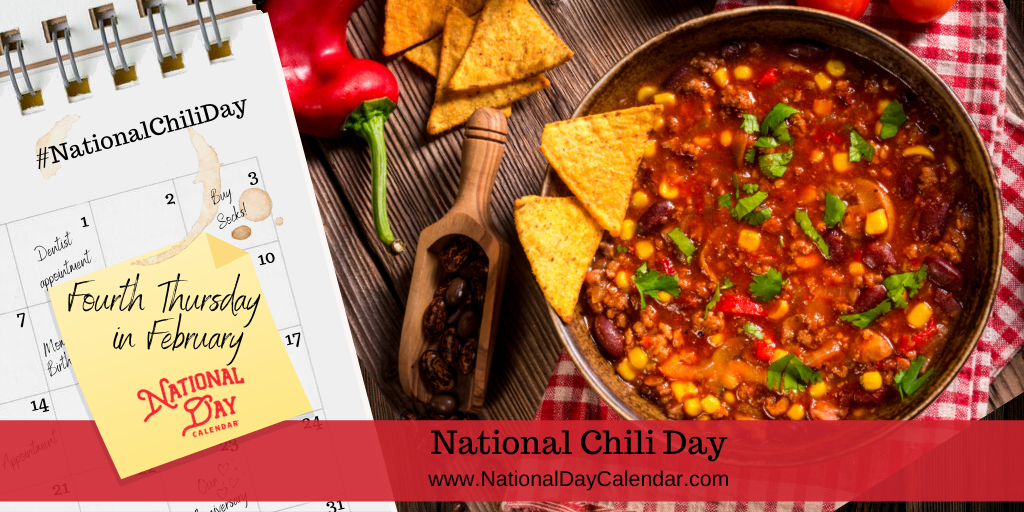National Chili Day -Fourth Thursday in February
