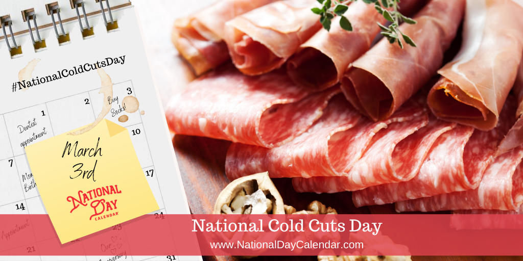 NATIONAL COLD CUTS DAY - March 3rd