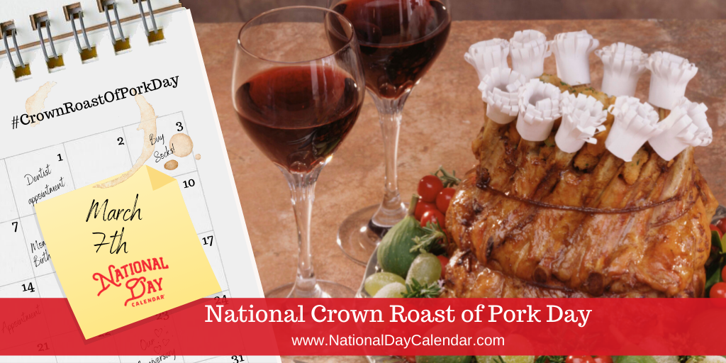 National Crown Roast of Pork Day - March 7
