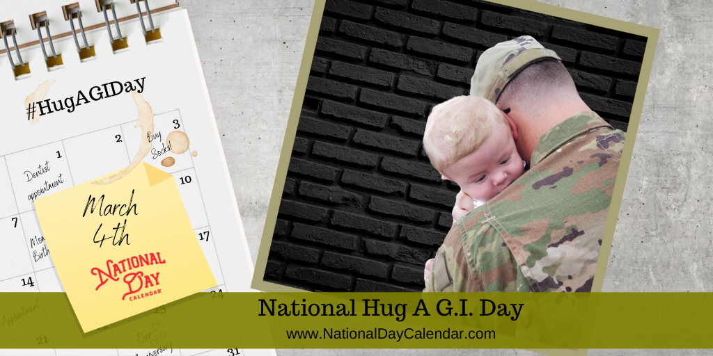 NATIONAL HUG A  G.I.  DAY – March 4