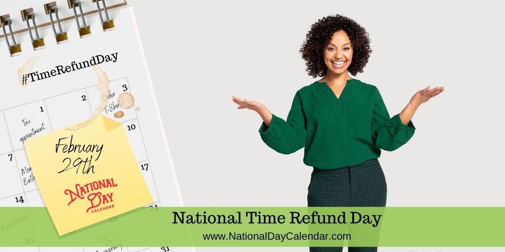 National Time Refund Day - February 29