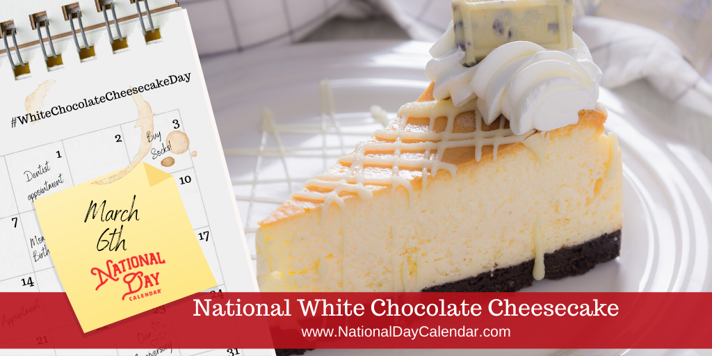 National White Chocolate Cheese Cake Day - March 6th