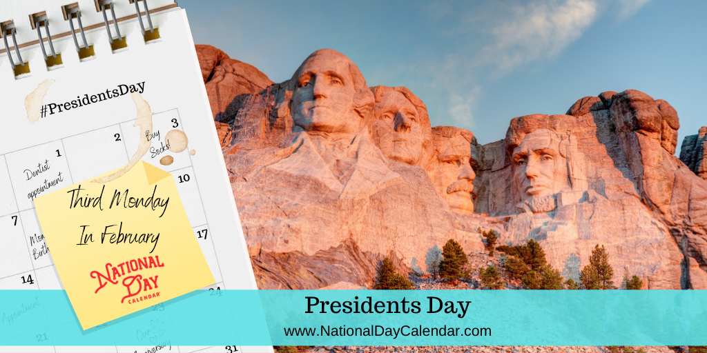 PRESIDENTS DAY – Third Monday in February