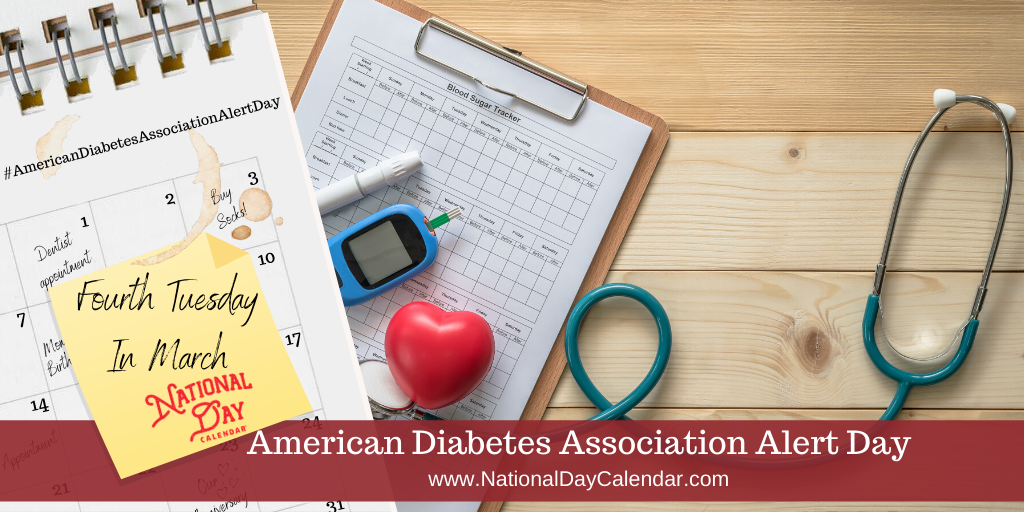 AMERICAN DIABETES ASSOCIATION ALERT DAY – Fourth Tuesday in March