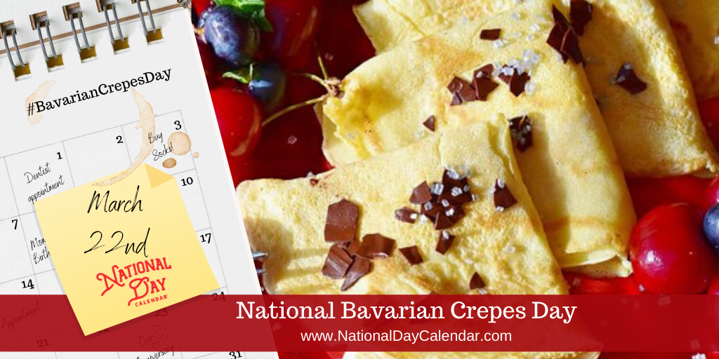 NATIONAL BAVARIAN CREPES DAY – March 22