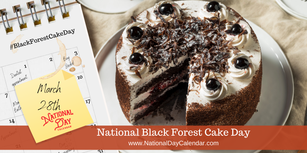 NATIONAL BLACK FOREST CAKE DAY – March 28