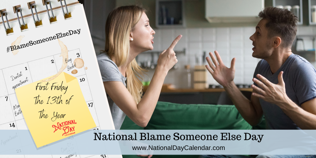 NATIONAL BLAME SOMEONE ELSE DAY – First Friday the Thirteenth of the Year