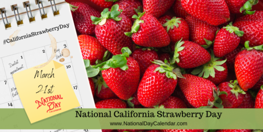 NATIONAL CALIFORNIA STRAWBERRY DAY – March 21