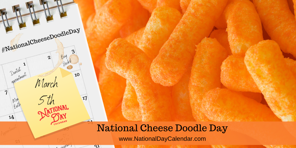 NATIONAL CHEESE DOODLE DAY – March 5
