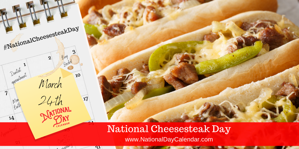 NATIONAL CHEESESTEAK DAY – March 24
