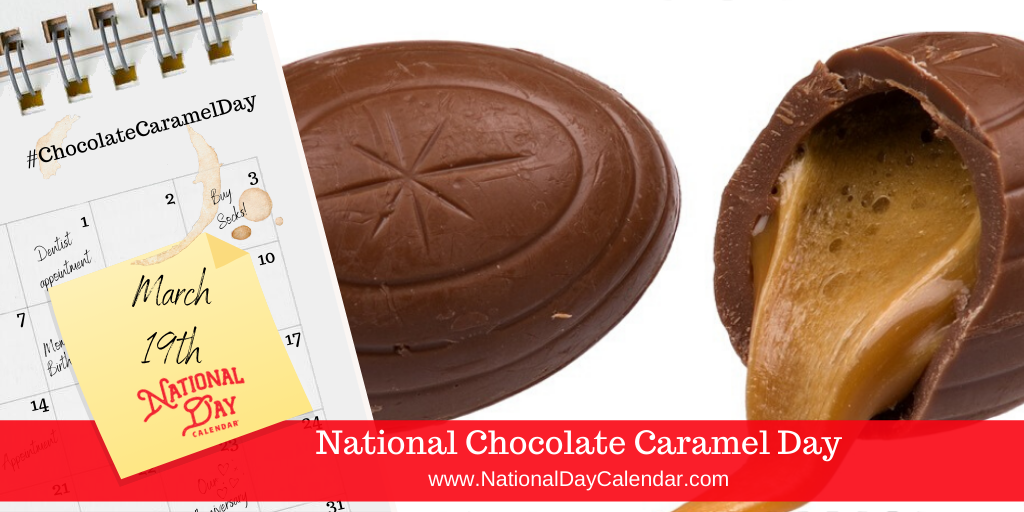 NATIONAL CHOCOLATE CARAMEL DAY – March 19
