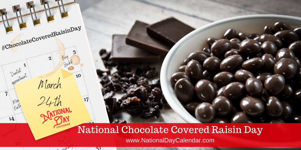 NATIONAL CHOCOLATE COVERED RAISIN DAY – March 24