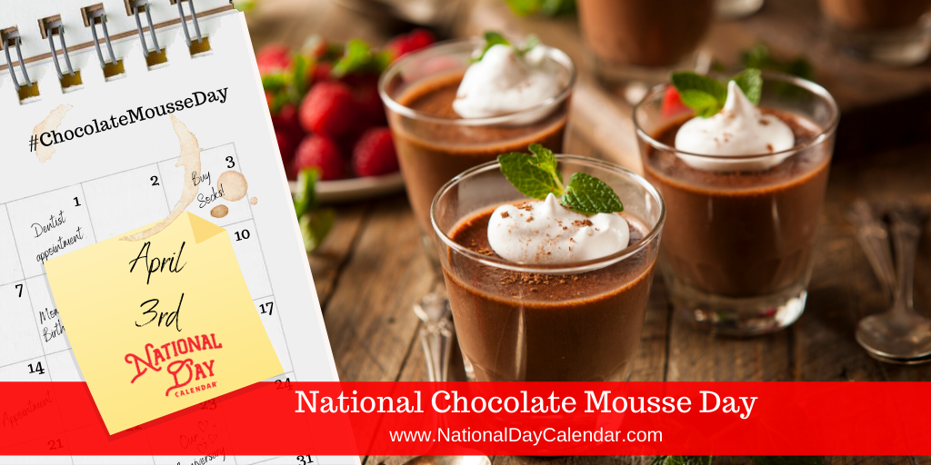 NATIONAL CHOCOLATE MOUSSE DAY – April 3