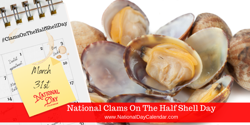NATIONAL CLAMS ON THE HALF SHELL DAY – March 31