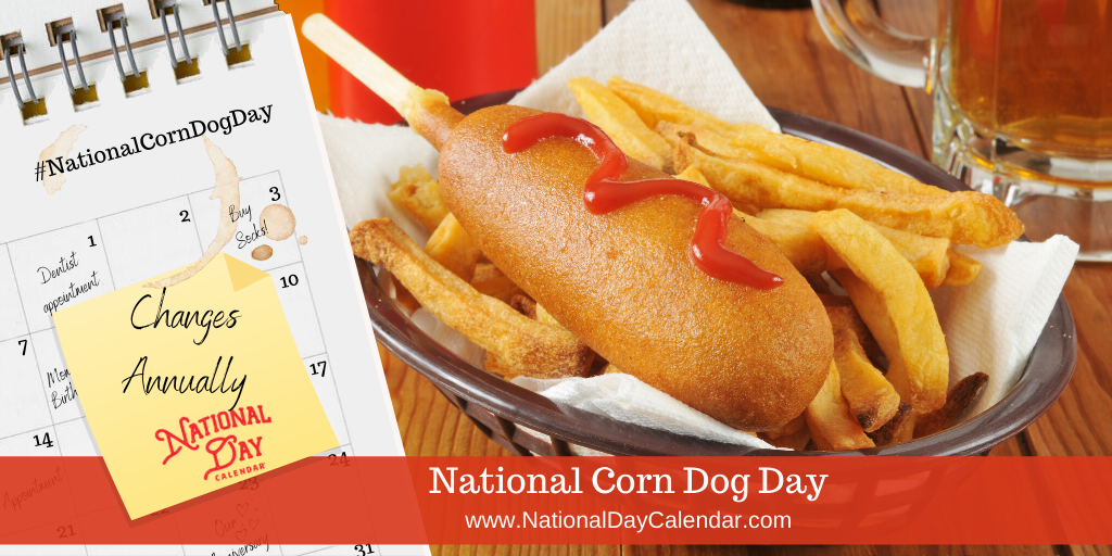 NATIONAL CORNDOG DAY – CHANGES ANNUALLY