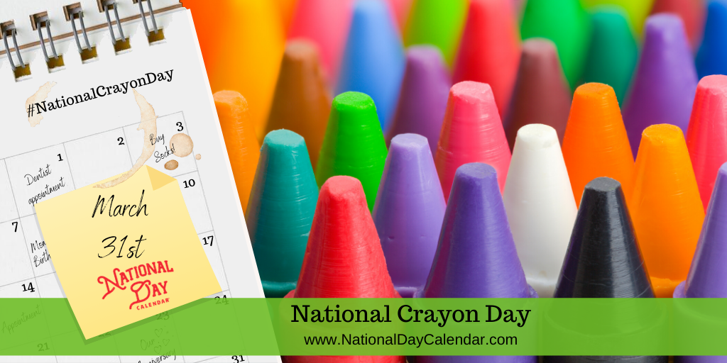 National Crayon Day March 31 National Day Calendar