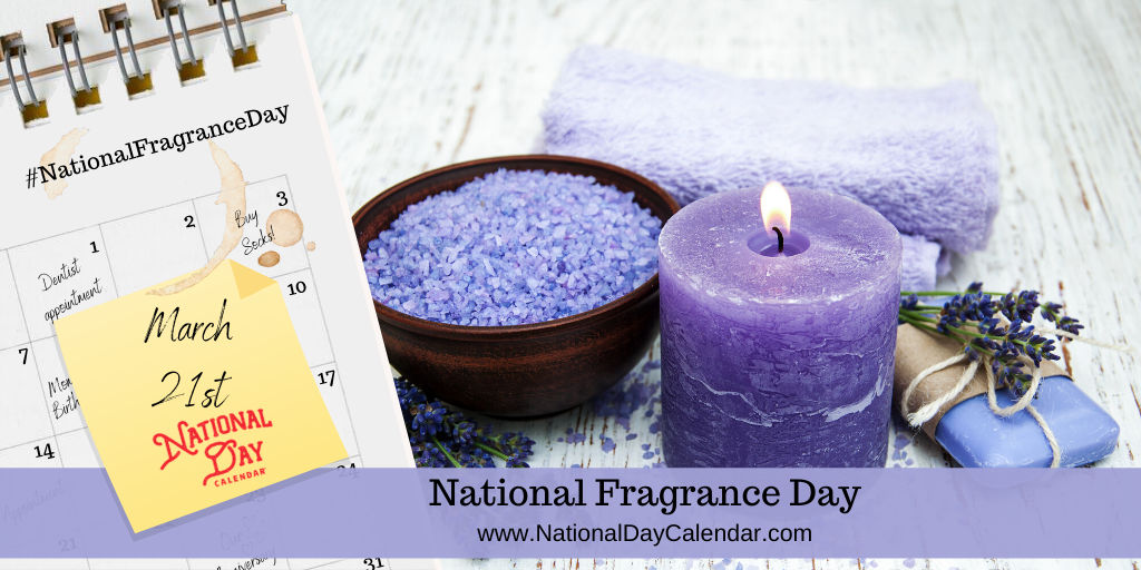 NATIONAL FRAGRANCE DAY – March 21