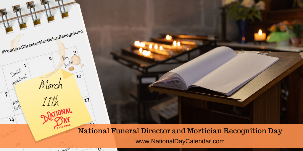 NATIONAL FUNERAL DIRECTOR AND MORTICIAN RECOGNITION DAY – March 11