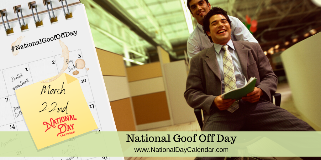 NATIONAL GOOF OFF DAY – March 22