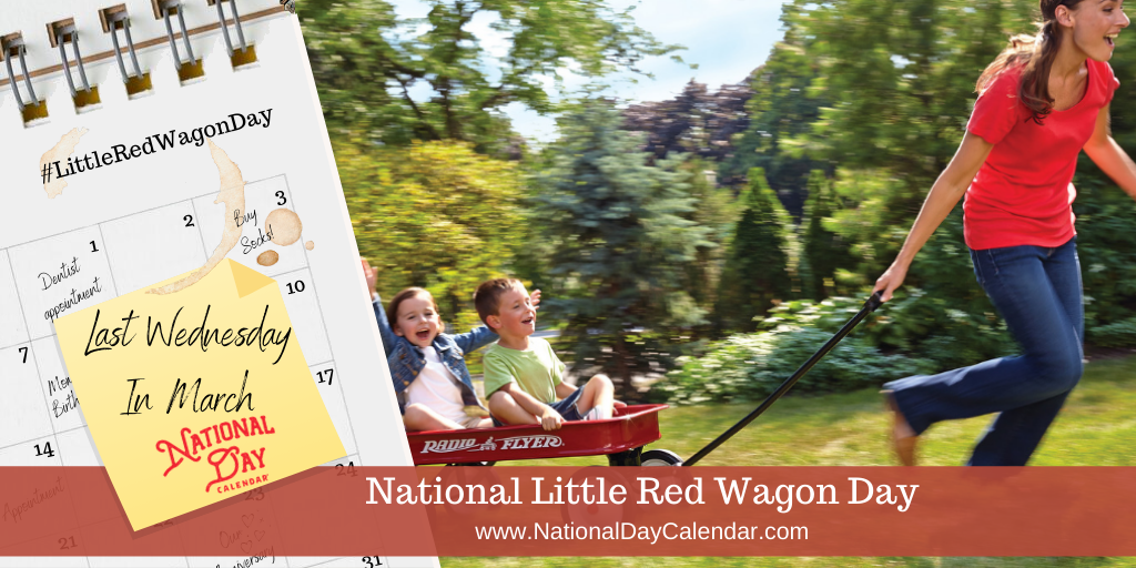 NATIONAL LITTLE RED WAGON DAY – Last Wednesday in March