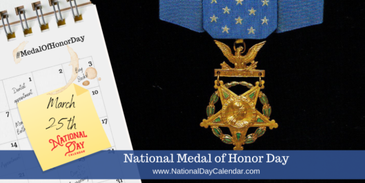 NATIONAL MEDAL OF HONOR DAY – March 25