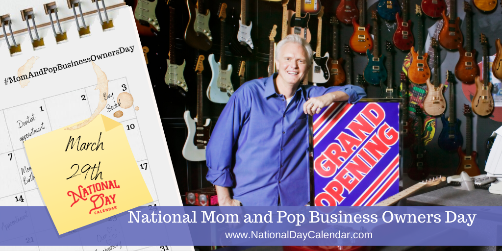 NATIONAL MOM AND POP BUSINESS OWNERS DAY – March 29