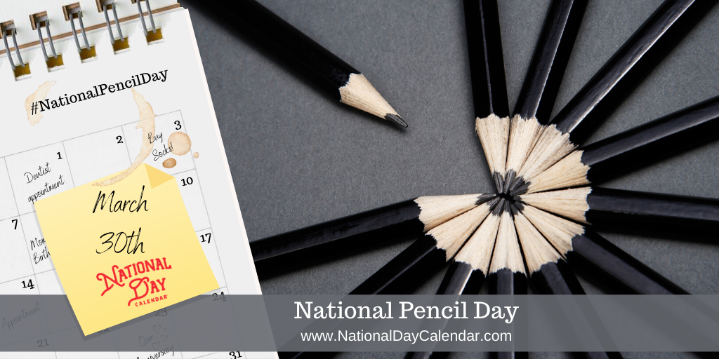 NATIONAL PENCIL DAY – March 30