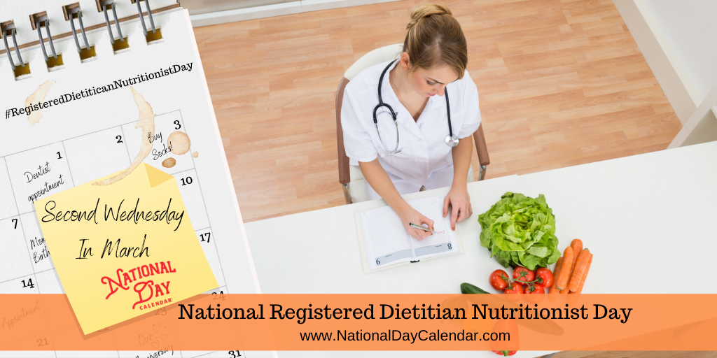 NATIONAL REGISTERED DIETITIAN NUTRITIONIST DAY – Second Wednesday in March