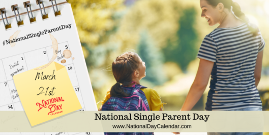 NATIONAL SINGLE PARENT DAY – March 21