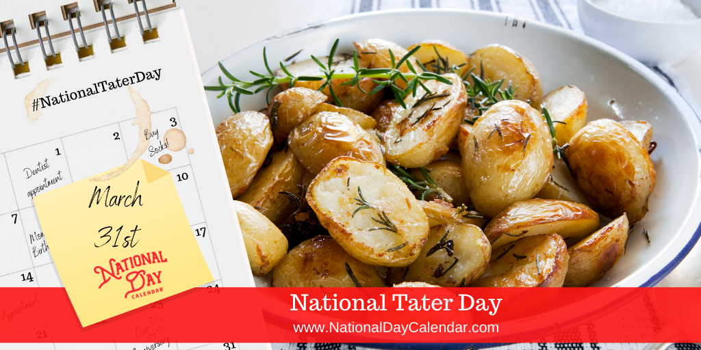 NATIONAL TATER DAY – March 31