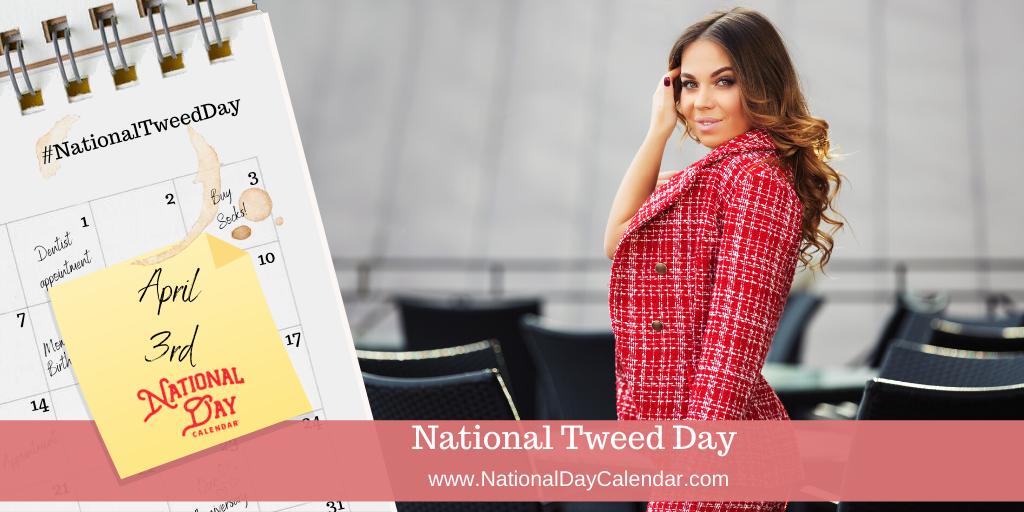 NATIONAL TWEED DAY – April 3