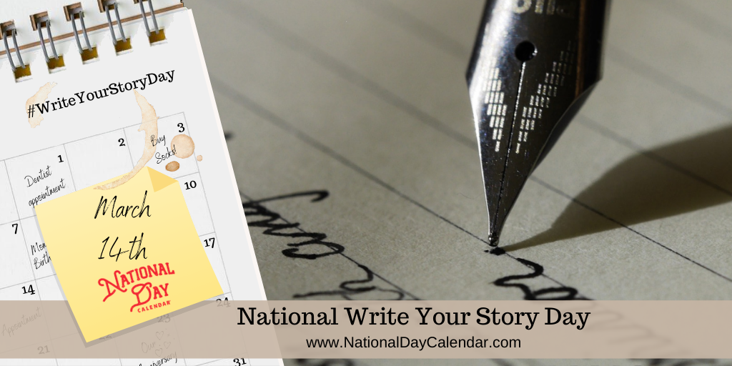 NATIONAL WRITE YOUR STORY DAY - March 14