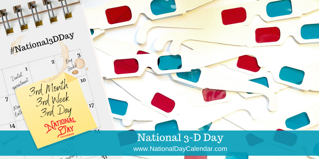 National 3-D Day - 3rd Day of 3rd Week in the 3rd Month