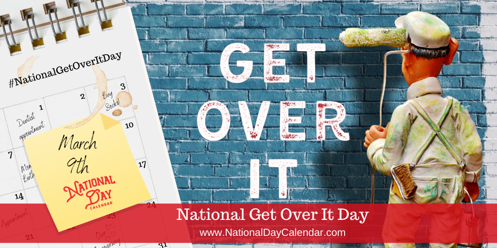 National Get Over it Day - March 9