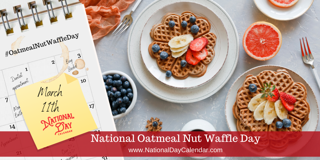National Oatmeal Nut Waffle Day - March 11