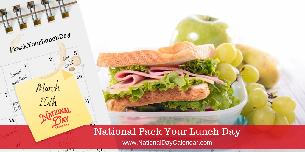 National Pack Your Lunch Day - March 10