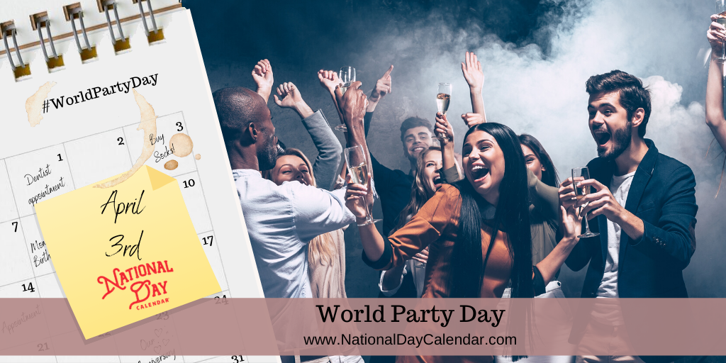WORLD PARTY DAY – April 3