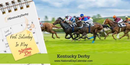 KENTUCKY DERBY – First Saturday in May